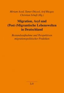 Buchcover: Aced/Düzyol/Rüzgar/Schaft (Hg.): Migration, Asyl und (Post-) Migrantische Lebenswelten in Deutschland. Bestandsaufnahme und Perspektiven migrationspolitischer Praktiken.